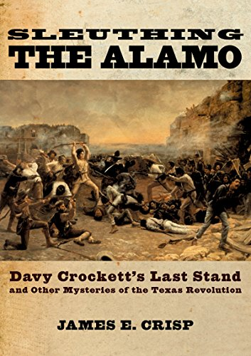 Sleuthing the Alamo: Davy Crocketts Last Stand and Other Mysteries of the Texas Revolution (New Narratives in American History) (English Edition)