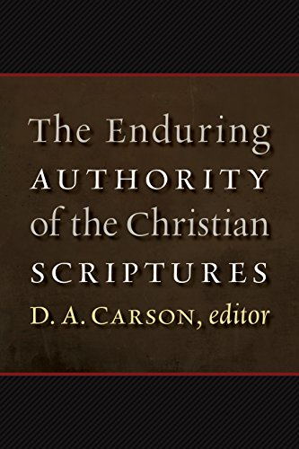 The Enduring Authority of the Christian Scriptures (English Edition)