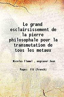 Le grand esclairsissement de la pierre philosophale pour la transmutation de tous les metaux 1628 [Hardcover]