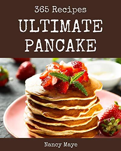 365 Ultimate Pancake Recipes: Discover Pancake Cookbook NOW! (English Edition)