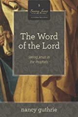 The Word of the Lord (A 10-week Bible Study): Seeing Jesus in the Prophets Kindle Edition
