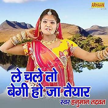 Le Chale to Begi Ho Ja Tyahar