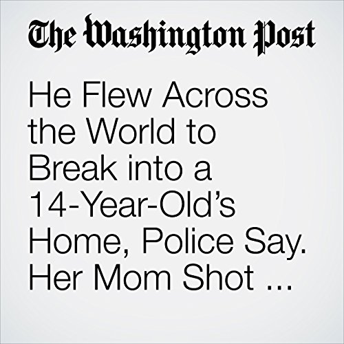 He Flew Across the World to Break into a 14-Year-Old's Home, Police Say. Her Mom Shot Him. copertina