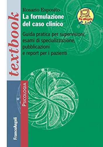 La formulazione del caso clinico. Guida pratica per supervisioni, esami di specializzazione, pubblicazioni e report per i pazienti. Con Contenuto digitale (fornito elettronicamente)