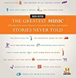 The Greatest Music Stories Never Told: 100 Tales from Music History to Astonish, Bewilder, and...