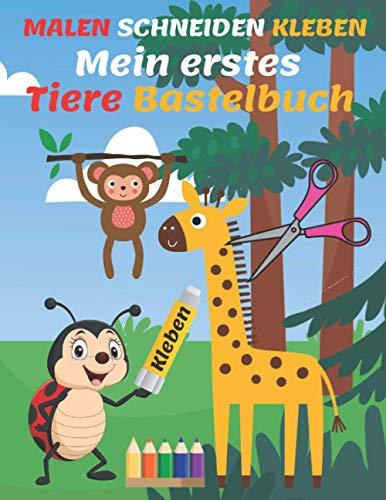 Malen Schneiden Kleben Mein Erstes Tiere Bastelbuch: Bastelset kinder 3 jahre , 40 tolle Bastel- & Malbögen mit Tieren Ausschneiden und Basteln! Für Jungen und Mädchen (Mini-Künstler)
