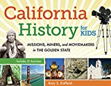 California History for Kids: Missions, Miners, and Moviemakers in the Golden State, Includes 21 Activities (39) (For Kids series)