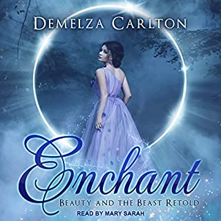 Enchant     Beauty and the Beast Retold              By:                                                                                                                                 Demelza Carlton                               Narrated by:                                                                                                                                 Mary Sarah                      Length: 4 hrs and 6 mins     Not rated yet     Overall 0.0