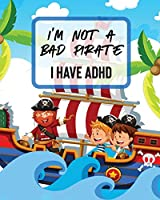 I'm Not A Bad Pirate I Have ADHD: Attention Deficit Hyperactivity Disorder - Children - Record and Track - Impulsivity