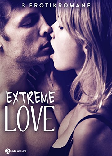 Extreme Love - 3 Erotikromane