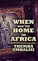 When We're Home in Africa: Large Print Hardcover Edition