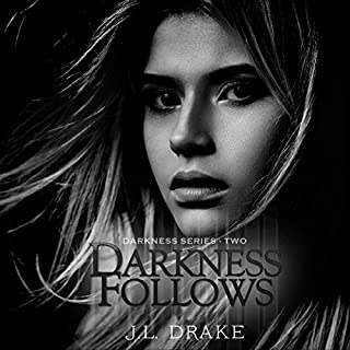 Darkness Follows     Darkness Series, Volume 2              Written by:                                                                                                                                 J.L. Drake                               Narrated by:                                                                                                                                 Tia Sorensen                      Length: 7 hrs and 23 mins     1 rating     Overall 5.0