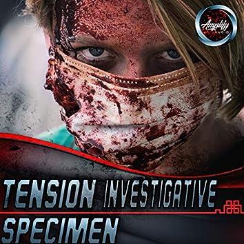 Tension Investigative Specimen