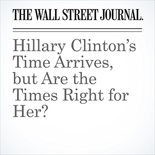 Hillary Clinton's Time Arrives, but Are the Times Right for Her? cover art