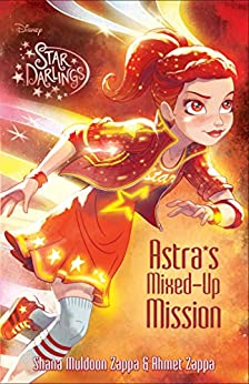 Star Darlings: Astra''s Mixed-Up Mission by [Ahmet Zappa, Disney Storybook Art Team]