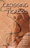Crossing The Tigress: An Iraqi woman must either trust the Americans or support the insurgency. A story of desperation, betrayal and survival. (English Edition)