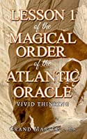 Lesson 1 of the Magical Order of the Atlantic Oracle: Vivid thinking