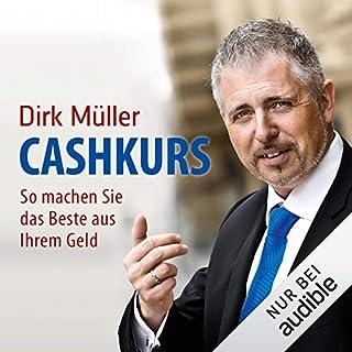 Cashkurs     So machen Sie das Beste aus Ihrem Geld              Autor:                                                                                                                                 Dirk Müller                               Sprecher:                                                                                                                                 Detlef Bierstedt                      Spieldauer: 12 Std. und 14 Min.     1.638 Bewertungen     Gesamt 4,4