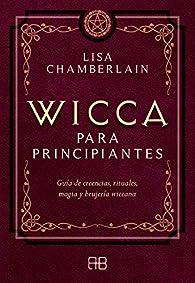 Wicca para principiantes: guía de creencias, rituales, magia y brujeria wiccana: Guía de creencias, rituales, magia y brujería wiccana par Lisa Chamberlain