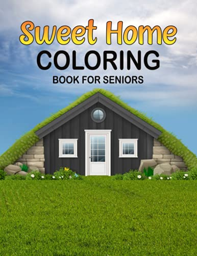 Sweet Home Coloring Book For Seniors: Sweet Home Coloring book For adult | Easy and Simple Large Print Designs for Adults and Beginners | Sweet Home ... Book for Relaxation, Peace, and Stress Relief