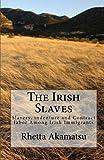 The Irish Slaves: Slavery, indenture and Contract labor Among Irish Immigrants
