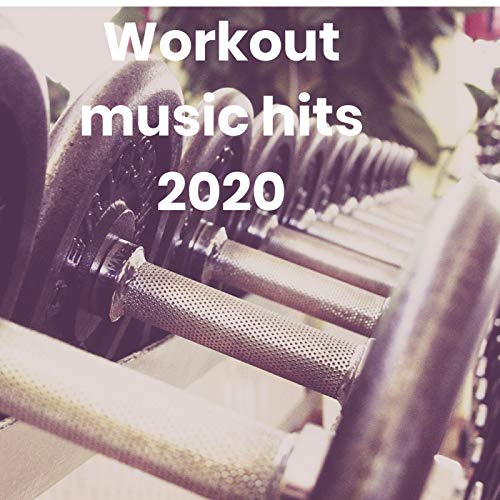 Workout music hits 2020 [Explicit]