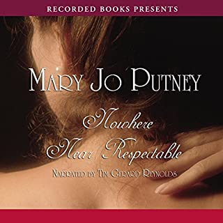 Nowhere Near Respectable                   By:                                                                                                                                 Mary Jo Putney                               Narrated by:                                                                                                                                 Tim Gerard Reynols                      Length: 12 hrs and 6 mins     194 ratings     Overall 4.1