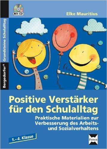 Positive Verstärker für den Schulalltag - Kl. 1-4: Praktische Materialien zur Verbesserung des Arbeits- und Sozialverhaltens (1. bis 4. Klasse) ( 14. Juli 2015 )