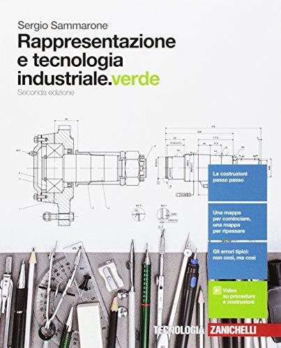 Rappresentazione e tecnologia industriale. Ediz. verde. Per le Scuole superiori