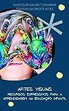 ARTES VISUAIS: Recursos Expressivos para a Aprendizagem na Educação Infantil (Portuguese Edition)