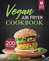 Vegan Air Fryer Cookbook: 200 Delicious, Whole-Food Recipes to Fry, Bake, Grill, and Roast Flavorful Plant Based Meals