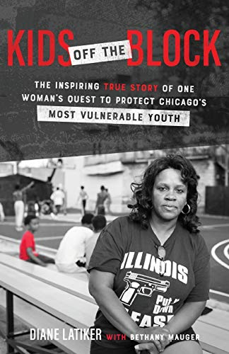 Kids Off the Block: The Inspiring True Story of One Woman's Quest to Protect Chicago's Most Vulnerable Youth Florida