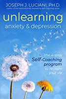 Unlearning Anxiety & Depression: The 4-Step Self-Coaching Program to Reclaim Your Life
