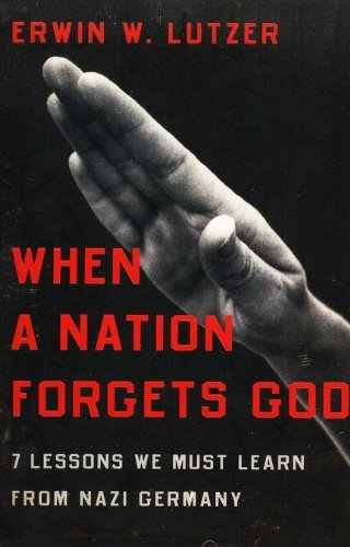Image of When a Nation Forgets God: 7 Lessons We Must Learn from Nazi Germany