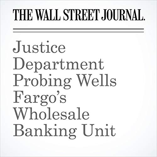 Justice Department Probing Wells Fargo's Wholesale Banking Unit copertina