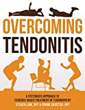 Overcoming Tendonitis: A Systematic Approach to the Evidence-Based Treatment of Tendinopathy (English Edition)