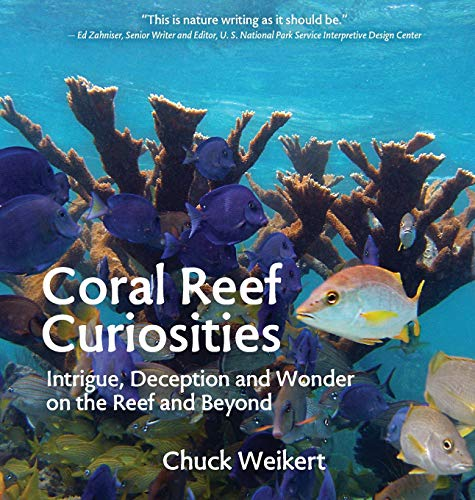 Compare Textbook Prices for Coral Reef Curiosities: Intrigue, Deception and Wonder on the Reef and Beyond  ISBN 9781732526549 by Weikert, Chuck