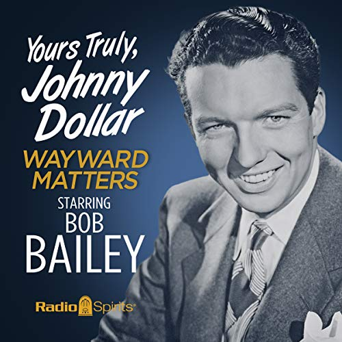 Yours Truly, Johnny Dollar: Wayward Matters audiobook cover art