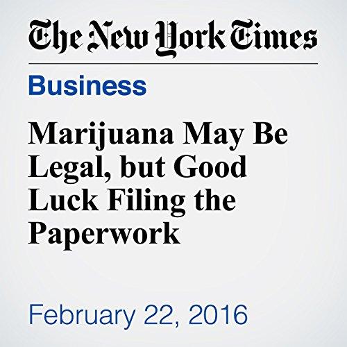 Marijuana May Be Legal, but Good Luck Filing the Paperwork cover art