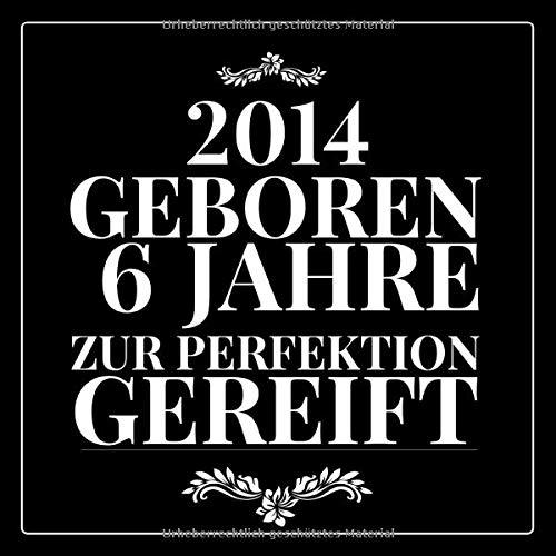 2014 Geboren 6 Jahre zur perfektion: Gästebuch zum Eintragen - schöne Geschenkidee für 6 Jahre,...