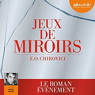 Jeux de miroirs                   By:                                                                                                                                 E. O. Chirovici                               Narrated by:                                                                                                                                 Vincent Schmitt                      Length: 7 hrs and 31 mins     Not rated yet     Overall 0.0