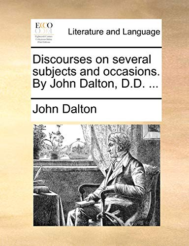 Discourses on Several Subjects and Occasions. by John Dalton