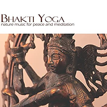 Bhakti Yoga - Nature Music For Peace And Meditation