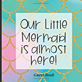 Baby Shower Guest Book to Sign In - Our Little Mermaid is Almost Here: Adorable Themed Babyshower Decor to Match Your Invites, Outfits, Backdrops and More! (Mermaid Scales glitter Gold Theme)