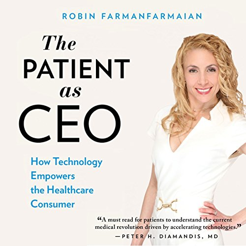The Patient as CEO     How Technology Empowers the Healthcare Consumer              By:                                                                                                                                 Robin Farmanfarmaian                               Narrated by:                                                                                                                                 Robin Farmanfarmaian                      Length: 3 hrs and 47 mins     2 ratings     Overall 5.0