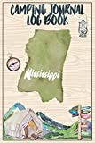 Camping Journal Logbook, Mississippi: The Ultimate Campground RV Travel Log Book for Logging Family Adventures and trips at campgrounds and campsites (6 x9) 145 Guided Pages