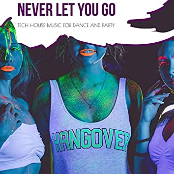 Never Let You Go - Tech House Music For Dance And Party