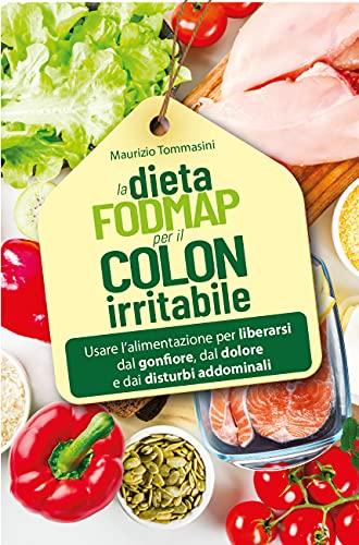 La dieta FODMAP per il colon irritabile. Usare l'alimentazione per liberarsi dal gonfiore, dal dolore e dai disturbi addominali