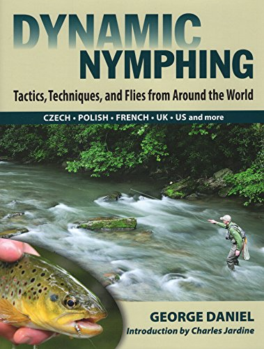 Dynamic Nymphing: Tactics, Techniques and Flies from Around the World