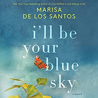 I'll Be Your Blue Sky     A Novel              By:                                                                                                                                 Marisa de los Santos                               Narrated by:                                                                                                                                 Angela Dawe,                                                                                        Erin Bennett                      Length: 8 hrs and 28 mins     329 ratings     Overall 4.4